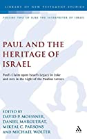 Paul and the Heritage of Israel: Paul's Claim upon Israel's Legacy in Luke and Acts in the Light of the Pauline Letters (Library of New Testament Studies: Luke the Interpreter of Israel, 2)