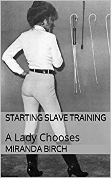 Starting Slave Training: A Lady Chooses (Mistress Mandy Book 1) by [Birch, Miranda]
