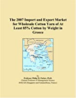 The 2007 Import and Export Market for Wholesale Cotton Yarn of At Least 85% Cotton by Weight in Greece