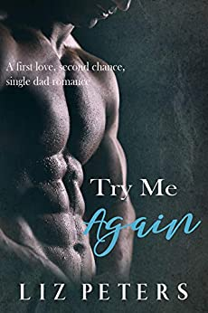 Try Me Again: A First Love, Second Chance, Single Dad Romance by [Peters, Liz]