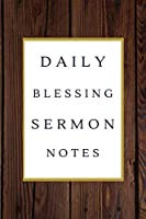 Daily Blessing Sermon Notes: A Perfect Journal To Record And Remember Each Week's Sermon (Prayer Book, Bible Study Journal, Christian Notebook. Sermon Notebook)