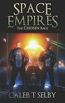 The Chosen Race (Space Empires Book 2) by [Selby, Caleb]