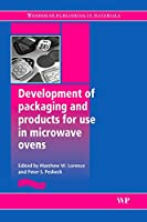 Development of Packaging and Products for Use in Microwave Ovens (Woodhead Publishing in Materials)