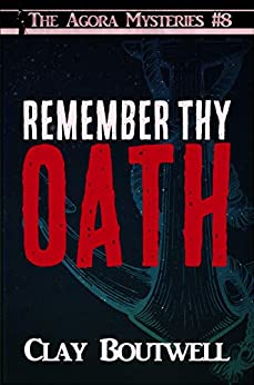 Remember Thy Oath: A 19th Century Historical Murder Mystery Novella (The Agora Mystery Series Book 8) by [Boutwell, Clay]