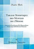 Tableau Synoptique des Muscles de l'Homme: Suivant la Classification Et la Nomenclature M?thodique du Professeur Chaussier (Classic Reprint) (French Edition)【洋書】 [並行輸入品]