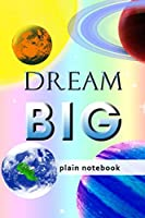 Blank Plain Notebook: Dream Big