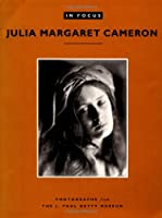 Julia Margaret Cameron: Photographs from the J. Paul Getty Museum (In Focus)
