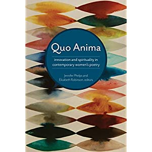 Quo Anima: Spirituality and Innovation in Contemporary Women's Poetry (Akron Series in Contemporary Poetics)
