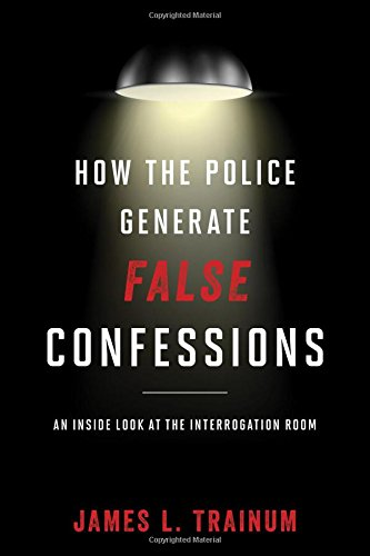 Download How the Police Generate False Confessions: An Inside Look at the Interrogation Room 144224464X