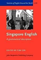 Singapore English: A Grammatical Description (Varieties of English Around the World)