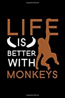 """Life Is Better With Monkeys: Blank Lined Journal Notebook, 6"""" x 9"""", Monkey journal, Monkey notebook, Ruled, Writing Book, Notebook for Monkey lovers, Monkey day gifts"""