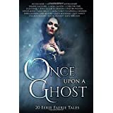 Once Upon A Ghost: 20 Eerie Faerie Tales (Once Upon Anthologies)