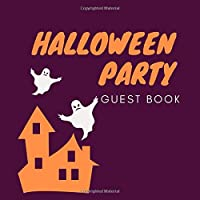 Halloween Party Guest Book: Scary Themed Ghost Halloween Party Guest Sign in Book Guestbook Supply Essential for Adult Halloween Costume Parties Props & Decor