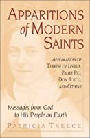 Apparitions of Modern Saints: Appearances of Therese of Lisieux, Padre Pio, Don Bosco, and Others :  Messages from God to His People on Earth