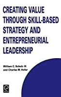 Creating Value through Skill-Based Strategy and Entrepreneurial Leadership (Technology Innovation Entrepreneurship and Competitive Strategy) (The and Competitive Strategy Series)【洋書】 [並行輸入品]