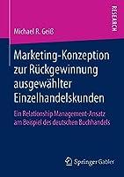 Marketing‐Konzeption zur Rueckgewinnung ausgewaehlter Einzelhandelskunden: Ein Relationship Management‐Ansatz am Beispiel des deutschen Buchhandels