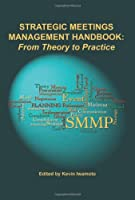 Strategic Meetings Management Handbook: From Theory to Practice