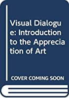 Visual Dialogue: Introduction to the Appreciation of Art