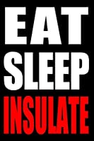 Eat Sleep Insulate | Cool Notebook for Insulation Workers, College Ruled Journal: Medium Ruled