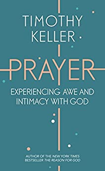 Prayer: Experiencing Awe and Intimacy with God by [Keller, Timothy]
