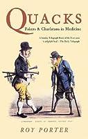 Quacks: Fakers & Charlatans in Medicine (Revealing History)