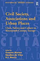 Civil Society, Associations and Urban Places (Historical Urban Studies Series)
