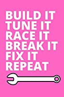 Build It Tune It Race It Break It Fix It Repeat: Inspirational notebook, motivational quote notebook, funny anniversary bridesmaid best friends best gift notebook
