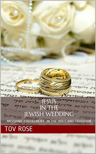 Jesus in the Jewish Wedding: Messianic Fulfillment in the Bible and Tradition (English Edition)