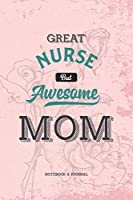 Great Nurse but Awesome Mom Notebook & Journal