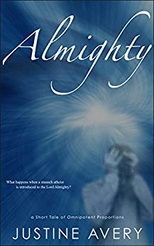 Almighty: A Short Tale of Omnipotent Proportions by [Avery, Justine]