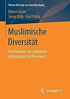 Muslimische Diversitaet: Ein Kompass zur religioesen Alltagspraxis in Oesterreich (Wiener Beitraege zur Islamforschung)