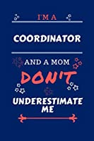 I'm A Coordinator And A Mom Don't Underestimate Me: Perfect Gag Gift For A Coordinator Who Happens To Be A Mom And NOT To Be Underestimated! | Blank Lined Notebook Journal | 100 Pages 6 x 9 Format | Office | Work | Job | Humour and Banter | Birthday| Hen