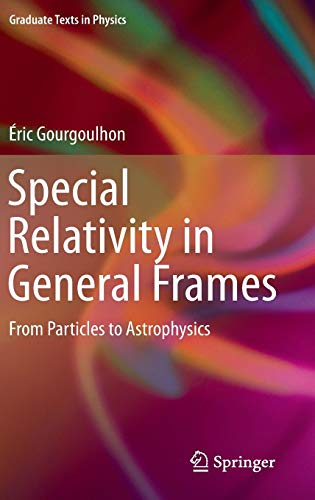 Download Special Relativity in General Frames: From Particles to Astrophysics (Graduate Texts in Physics) 3642372759