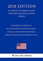 Alphabetical Listing of Blocked Persons, Blocked Vessels, Specially Designated Nationals, Specially Designated Terrorists, Etc. (Us Office of Foreign Assets Control Regulation) (Ofac) (2018 Edition)