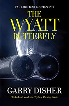 The Wyatt Butterfly: Two Barrels of Classic Wyatt (Wyatt Series) by [Disher, Garry]