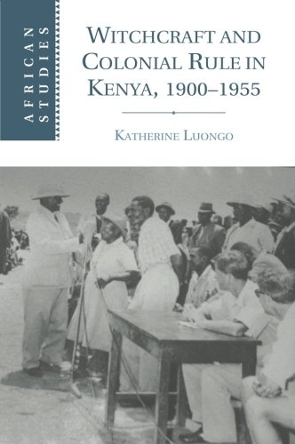 Witchcraft and Colonial Rule in Kenya, 1900–1955 (African Studies)
