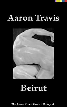 Beirut (The Aaron Travis Erotic Library Book 4) by [Travis, Aaron]