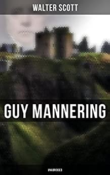 Guy Mannering (Unabridged): Historical Novel by [Scott, Walter]