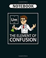 Notebook: um element confusion periodic table science gift  College Ruled - 50 sheets, 100 pages - 8 x 10 inches
