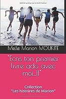 """""""Ecris ton premier livre ado avec moi ...!!"""": Collection """"Les histoires de Marion"""""""