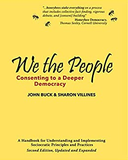 We the People: Consenting to a Deeper Democracy: A Handbook for Understanding and Implementing Sociocratic Principles and Practices by [Buck, John, Villines, Sharon]