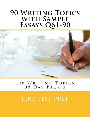 90 Writing Topics with Sample Essays Q61-90 (120 Writing Topics 30 Day Pack) (English Edition)