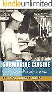 Submarine Cuisine: Genuine Recipes from the Galleys of US Navy Submarines (English Edition)