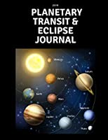 2019 Planetary Transit & Eclipse Journal: A Daily Planner That Includes Sections for Transits and What's Happening in Your Life So That You Can Document the Changes and Effects the Eclipses and Other Planetary Transits Had on Your Life: Dated Daily Organi