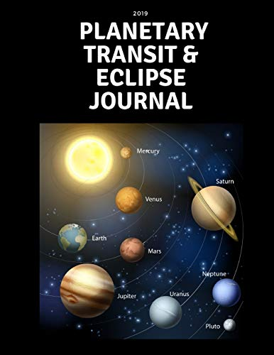 2019 Planetary Transit & Eclipse Journal: A Daily Planner That Includes Sections for Transits and What's Happening in Your Life
