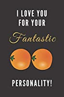I Love You For Your Fantastic Personality: I Love Your Breasts Notebook, Oranges On Cover, Valentine's & Lover's Gift