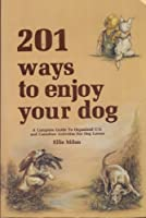 201 Ways to Enjoy Your Dog: A Complete Guide to Organized U S and Canadian Activities for Dog Lovers