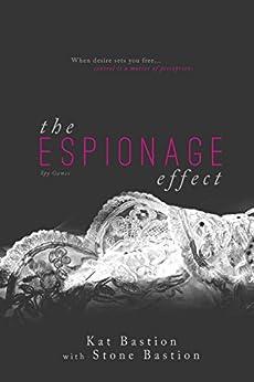 The Espionage Effect by [Bastion, Kat, Bastion, Stone]