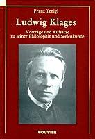 Ludwig Klages. Vortraege und Aufsaetze zu seiner Philosophie und Seelenkunde