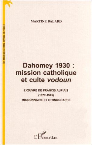 Dahomey 1930 - mission catholique et culte vodoun - l'oeuvre de Francis Aupias, 1877-1945, missionnaire